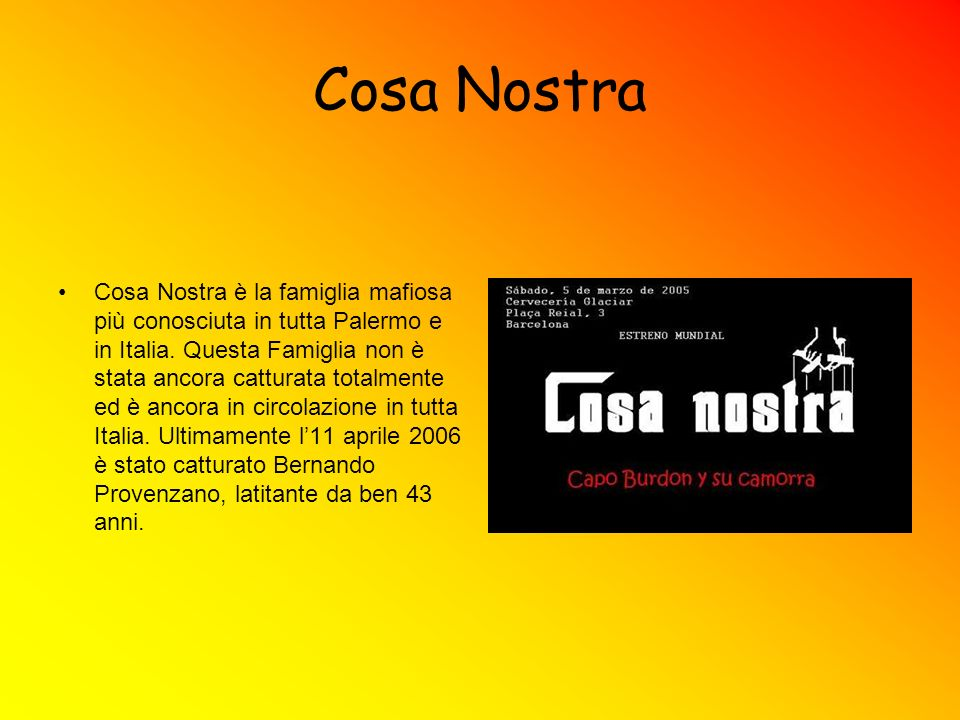 Cosa Nostra Cosa Nostra è la famiglia mafiosa più conosciuta in tutta Palermo e in Italia. Questa Famiglia non è stata ancora catturata totalmente ed