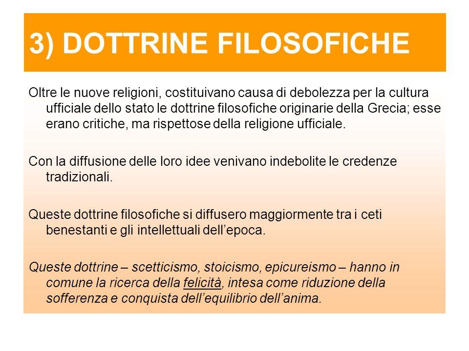 3) DOTTRINE FILOSOFICHE Oltre le nuove religioni, costituivano causa di debolezza per la cultura ufficiale dello stato le dottrine filosofiche originarie della Grecia; esse erano critiche, ma rispettose della religione ufficiale.