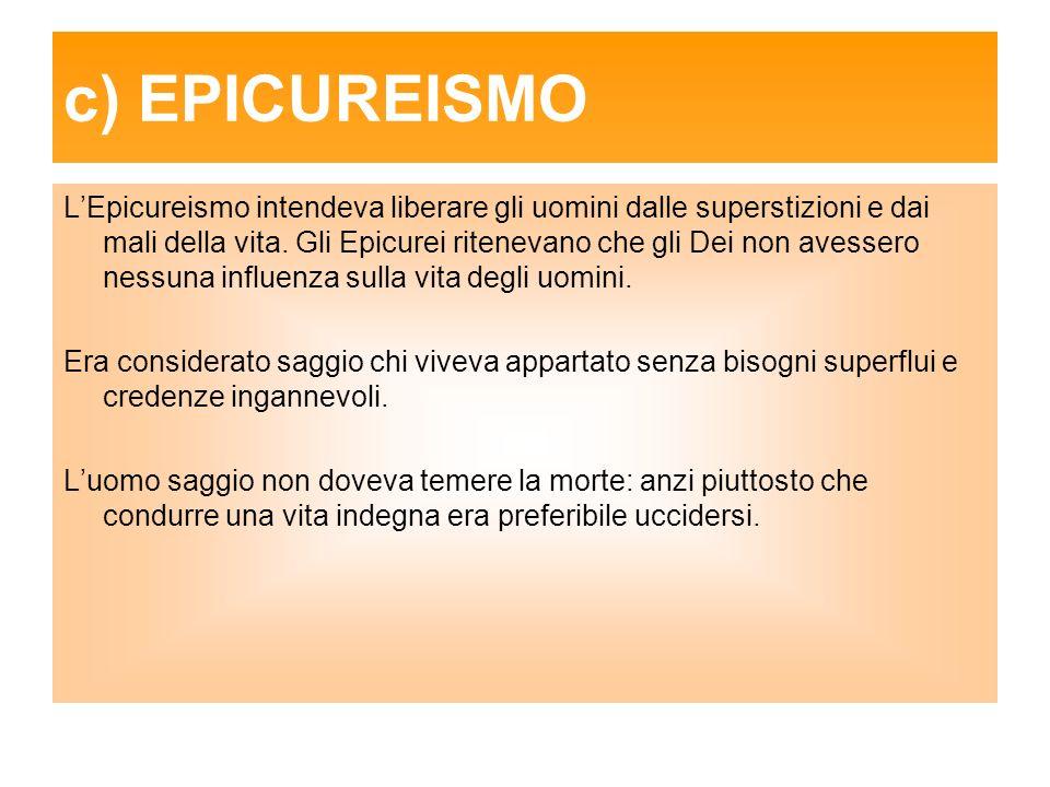 c) EPICUREISMO LEpicureismo intendeva liberare gli uomini dalle superstizioni e dai mali della vita.