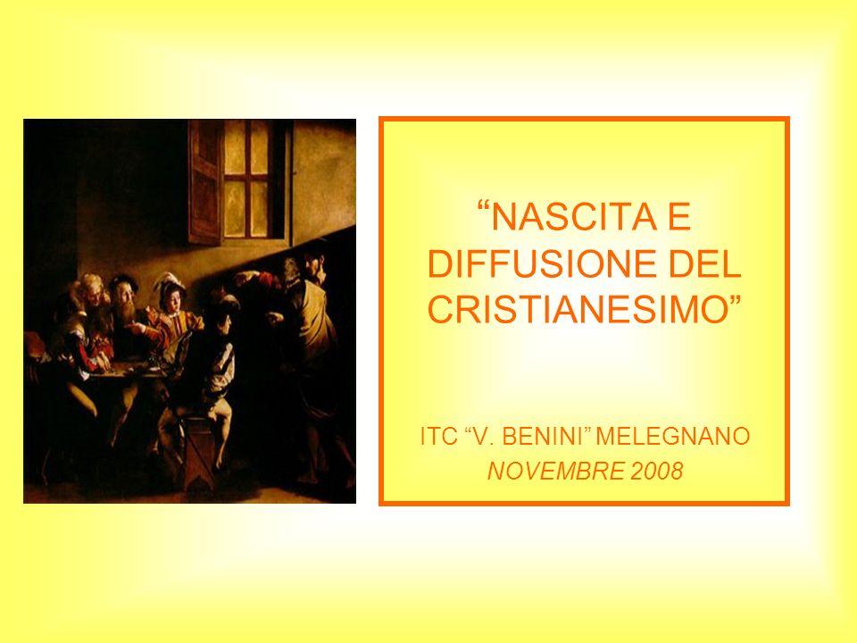 NASCITA E DIFFUSIONE DEL CRISTIANESIMO ITC V. BENINI MELEGNANO NOVEMBRE 2008