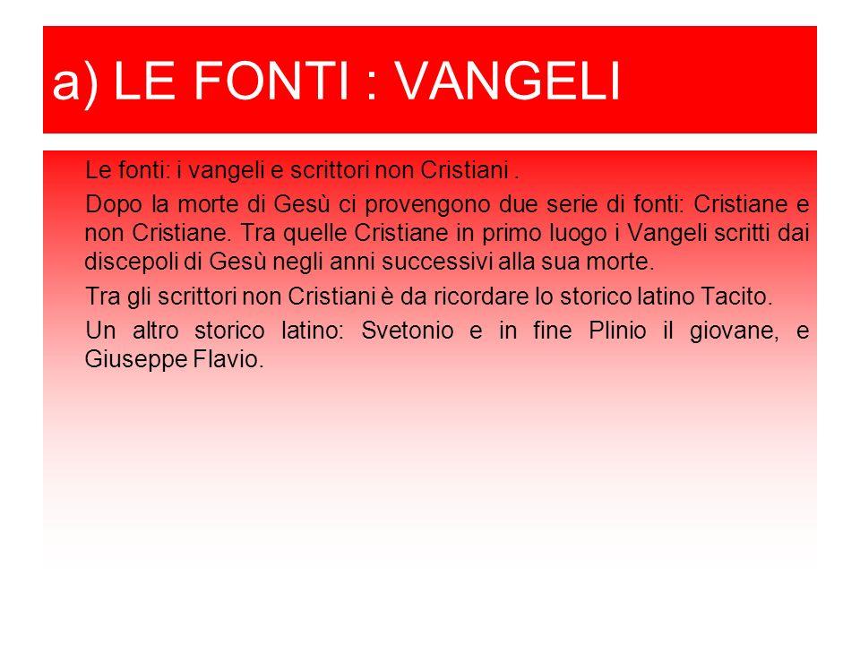 a) LE FONTI : VANGELI Le fonti: i vangeli e scrittori non Cristiani.