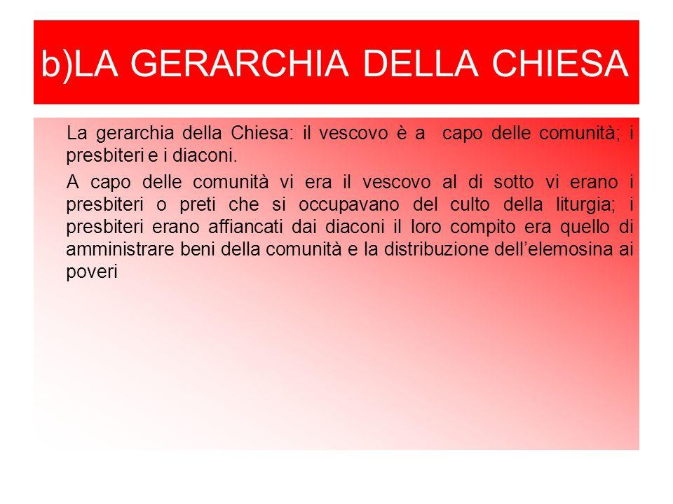 b)LA GERARCHIA DELLA CHIESA La gerarchia della Chiesa: il vescovo è a capo delle comunità; i presbiteri e i diaconi.