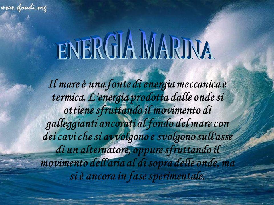 Il mare è una fonte di energia meccanica e termica.