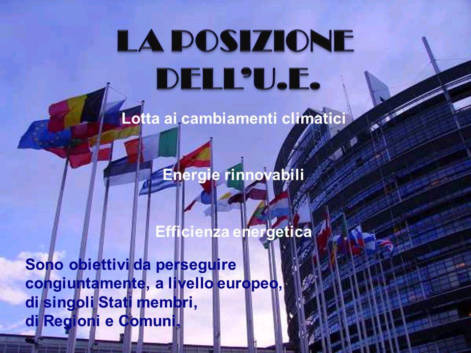 Lotta ai cambiamenti climatici Energie rinnovabili Efficienza energetica Sono obiettivi da perseguire congiuntamente, a livello europeo, di singoli Stati membri, di Regioni e Comuni.