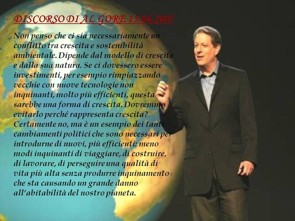 DISCORSO DI AL GORE 15.06.2007 Non penso che ci sia necessariamente un conflitto tra crescita e sostenibilità ambientale.