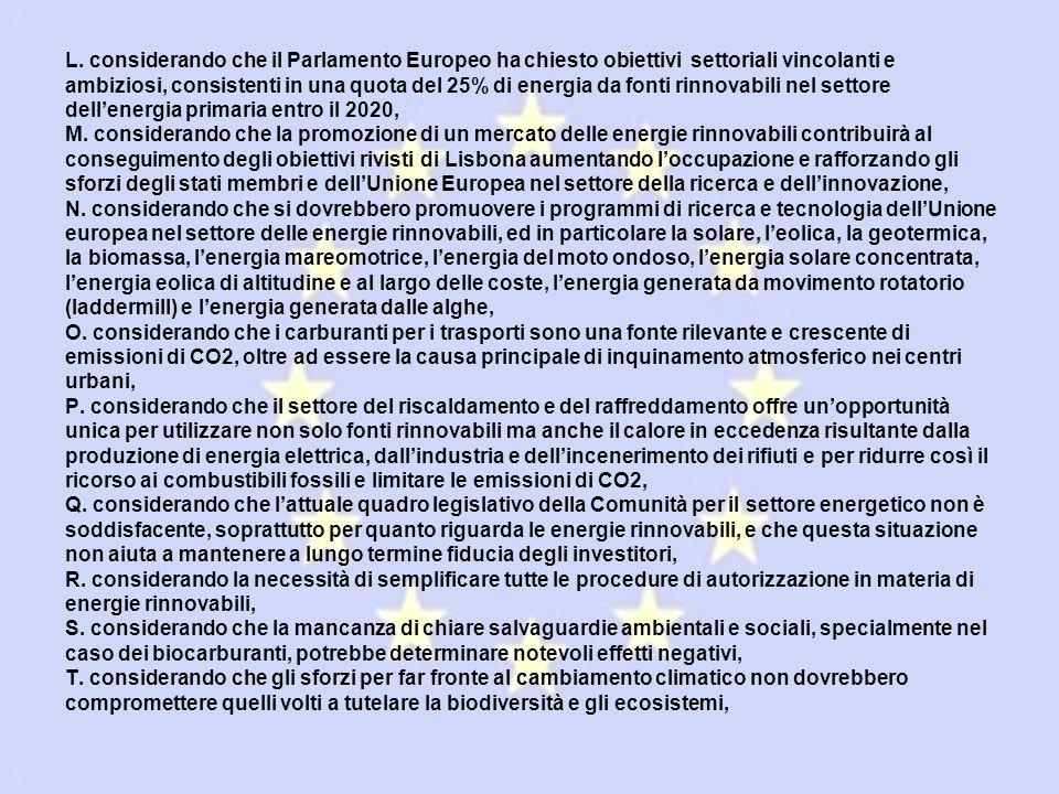 L. considerando che il Parlamento Europeo ha chiesto obiettivi settoriali vincolanti e ambiziosi, consistenti in una quota del 25% di energia da fonti