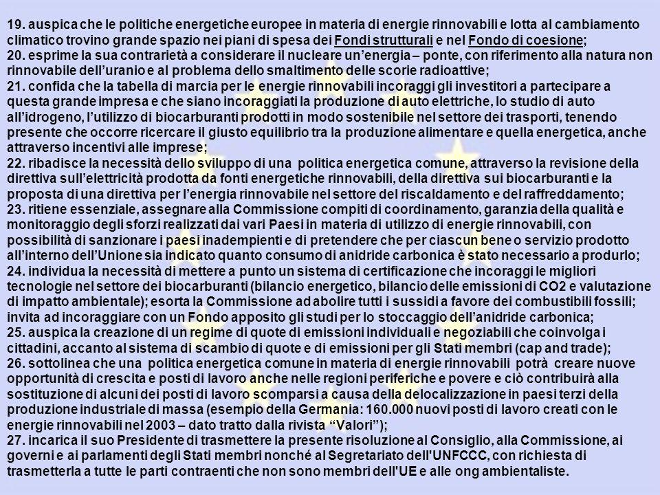 19. auspica che le politiche energetiche europee in materia di energie rinnovabili e lotta al cambiamento climatico trovino grande spazio nei piani di
