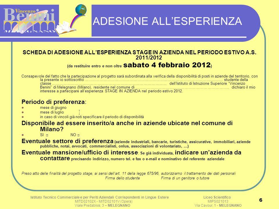6 6 ADESIONE ALLESPERIENZA SCHEDA DI ADESIONE ALLESPERIENZA STAGE IN AZIENDA NEL PERIODO ESTIVO A.S. 2011/2012 (da restituire entro e non oltre sabato