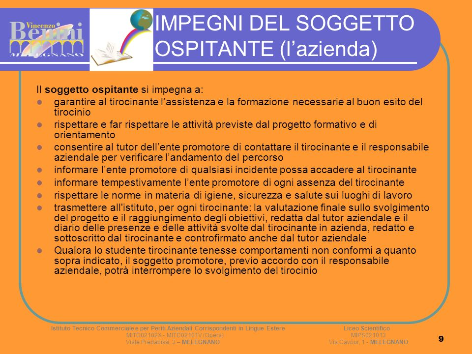 9 9 IMPEGNI DEL SOGGETTO OSPITANTE (lazienda) Il soggetto ospitante si impegna a: garantire al tirocinante lassistenza e la formazione necessarie al b