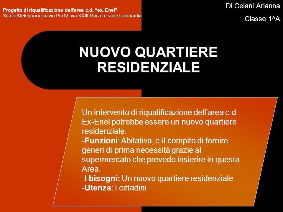 NUOVO QUARTIERE RESIDENZIALE Di Celani Arianna Classe 1^A Progetto di riqualificazione dellarea c.d.