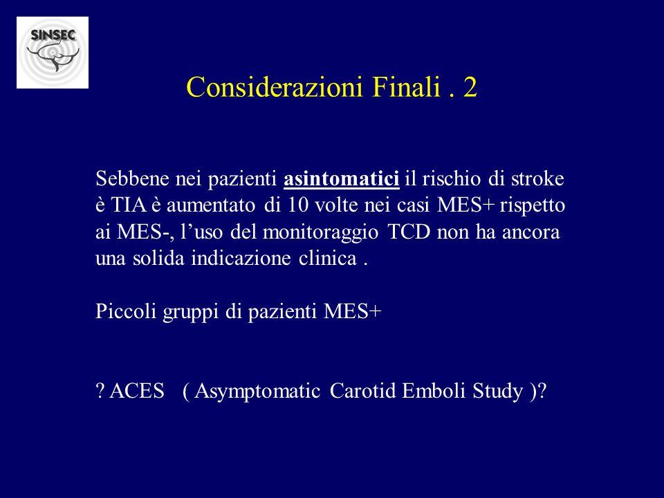 Considerazioni Finali. 2 Sebbene nei pazienti asintomatici il rischio di stroke è TIA è aumentato di 10 volte nei casi MES+ rispetto ai MES-, luso del
