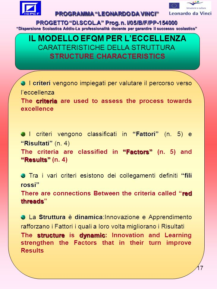 17 criteri I criteri vengono impiegati per valutare il percorso verso leccellenza criteria The criteria are used to assess the process towards excelle