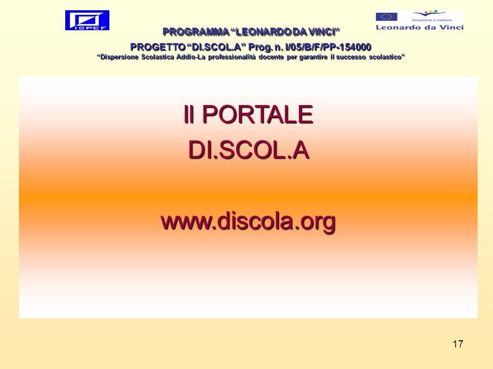 17 PROGRAMMA LEONARDO DA VINCI PROGETTO DI.SCOL.A Prog. n. I/05/B/F/PP-154000 Dispersione Scolastica Addio-La professionalità docente per garantire il