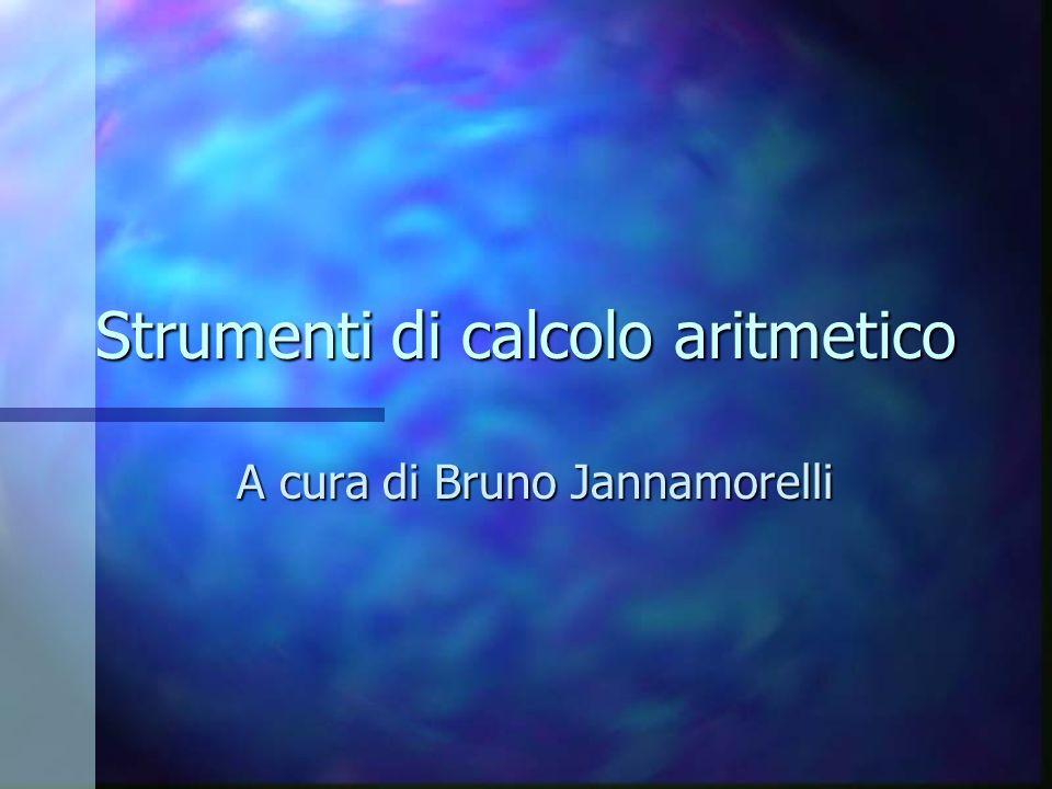 Strumenti di calcolo aritmetico A cura di Bruno Jannamorelli