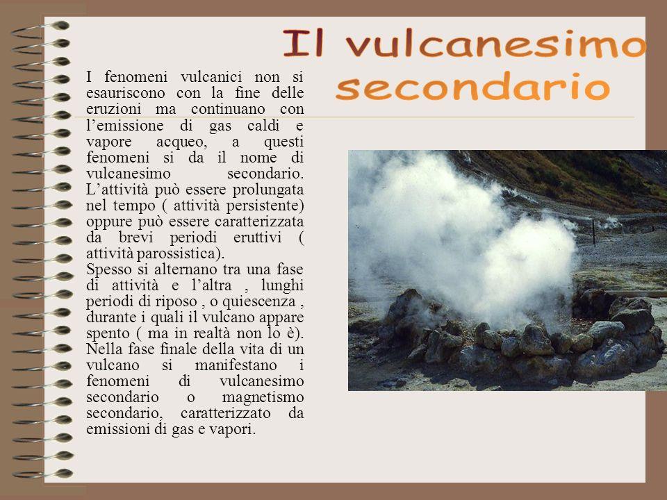 I fenomeni vulcanici non si esauriscono con la fine delle eruzioni ma continuano con lemissione di gas caldi e vapore acqueo, a questi fenomeni si da