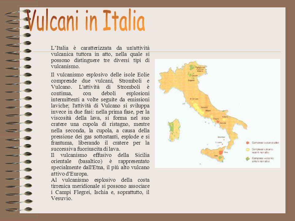 LItalia è caratterizzata da un'attività vulcanica tuttora in atto, nella quale si possono distinguere tre diversi tipi di vulcanismo. Il vulcanismo es