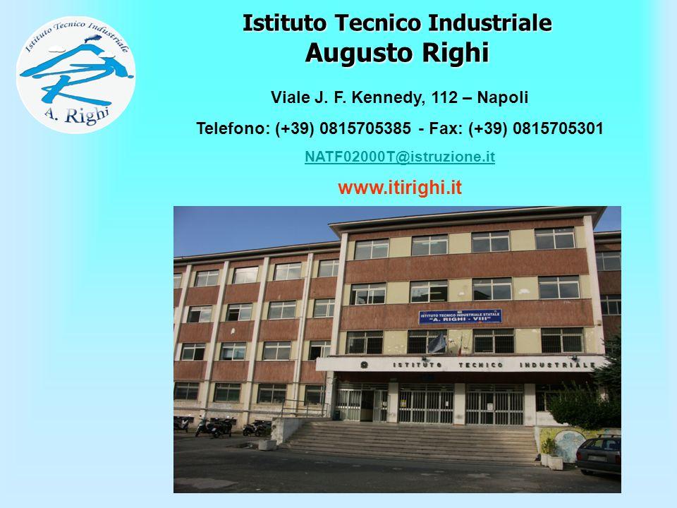 Istituto Tecnico Industriale Augusto Righi Viale J. F. Kennedy, 112 – Napoli Telefono: (+39) 0815705385 - Fax: (+39) 0815705301 NATF02000T@istruzione.