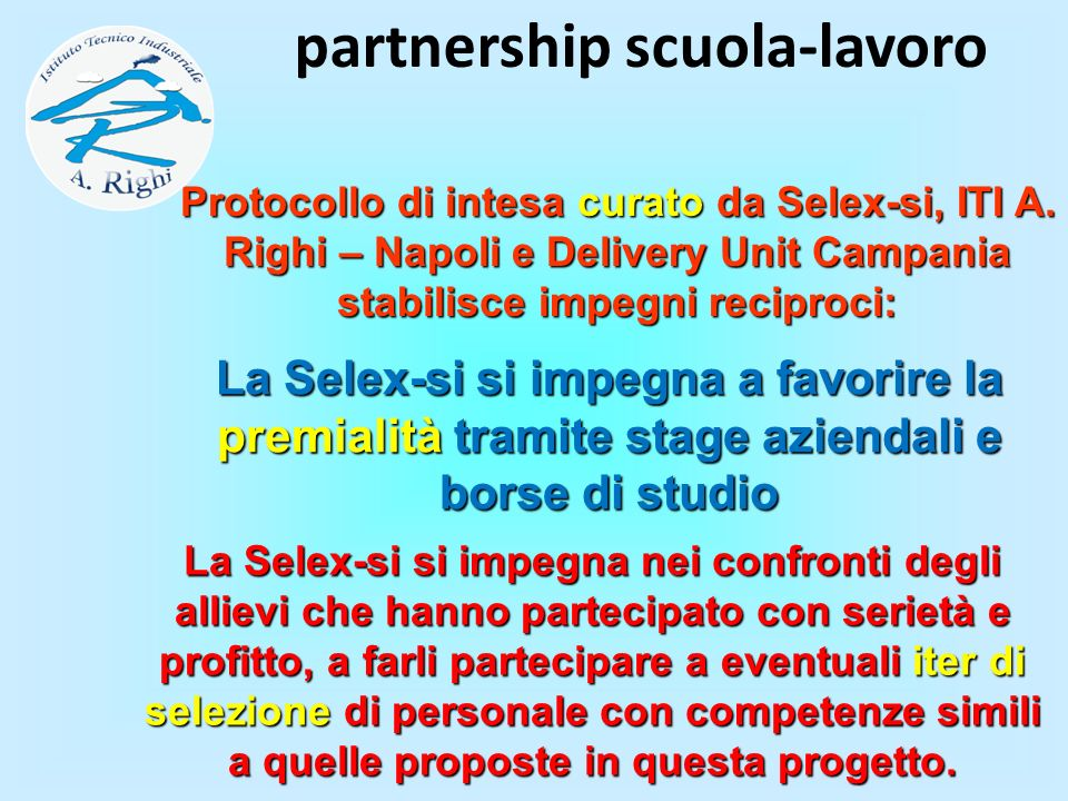 La Selex-si si impegna a favorire la premialità tramite stage aziendali e borse di studio partnership scuola-lavoro Protocollo di intesa curato da Sel