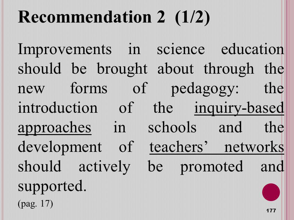 Recommendation 2 (1/2) Improvements in science education should be brought about through the new forms of pedagogy: the introduction of the inquiry-ba