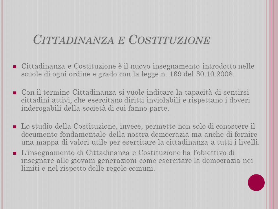 C ITTADINANZA E C OSTITUZIONE Cittadinanza e Costituzione è il nuovo insegnamento introdotto nelle scuole di ogni ordine e grado con la legge n.