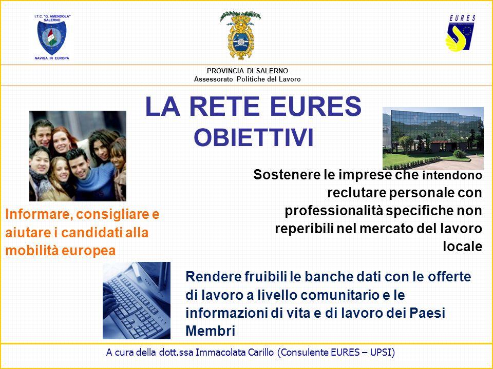 PROVINCIA DI SALERNO Assessorato Politiche del Lavoro IN EUROPA 700 Consulenti EURES su tutto il territorio europeo IN ITALIA 60 Consulenti EURES dist