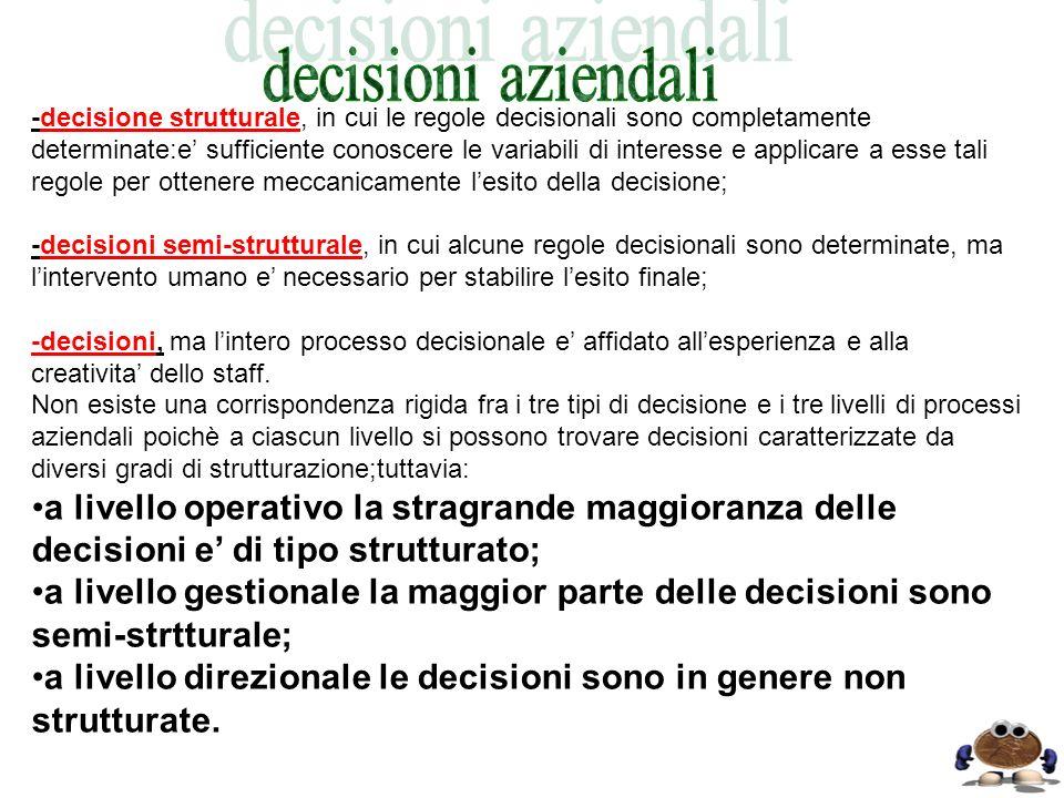 -decisione strutturale, in cui le regole decisionali sono completamente determinate:e sufficiente conoscere le variabili di interesse e applicare a es