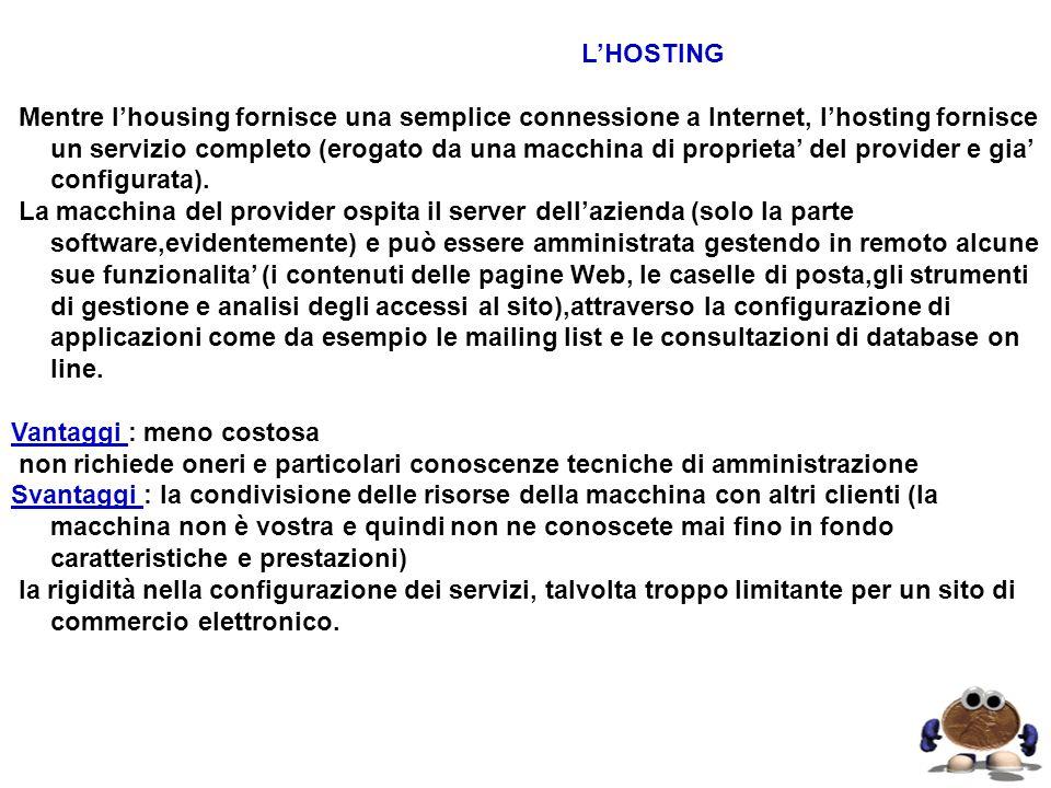LHOSTING Mentre lhousing fornisce una semplice connessione a Internet, lhosting fornisce un servizio completo (erogato da una macchina di proprieta de
