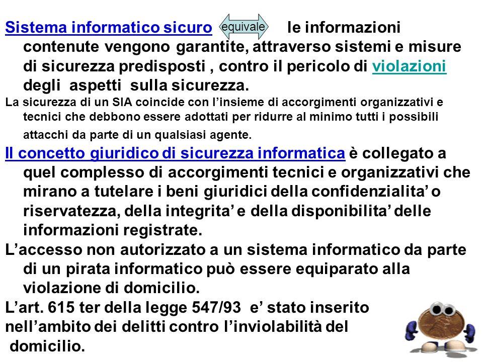 Sistema informatico sicuro le informazioni contenute vengono garantite, attraverso sistemi e misure di sicurezza predisposti, contro il pericolo di vi