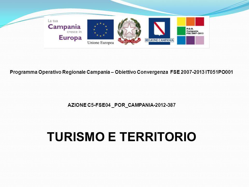 Programma Operativo Regionale Campania – Obiettivo Convergenza FSE 2007-2013 IT051PO001 AZIONE C5-FSE04 _POR_CAMPANIA-2012-387 TURISMO E TERRITORIO