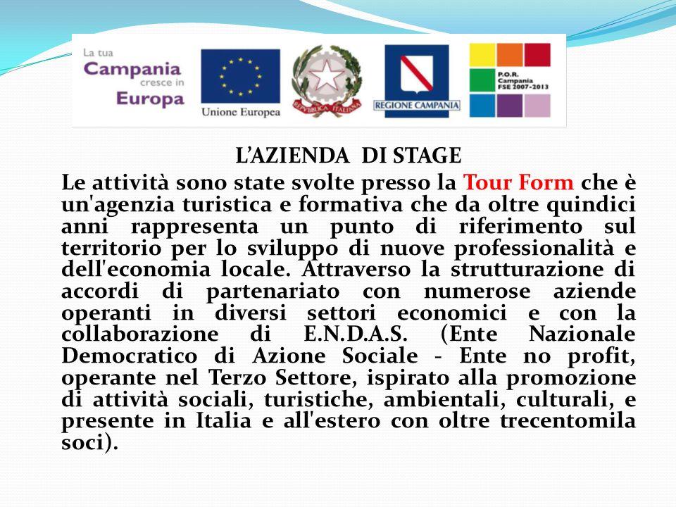 LAZIENDA DI STAGE Le attività sono state svolte presso la Tour Form che è un agenzia turistica e formativa che da oltre quindici anni rappresenta un punto di riferimento sul territorio per lo sviluppo di nuove professionalità e dell economia locale.