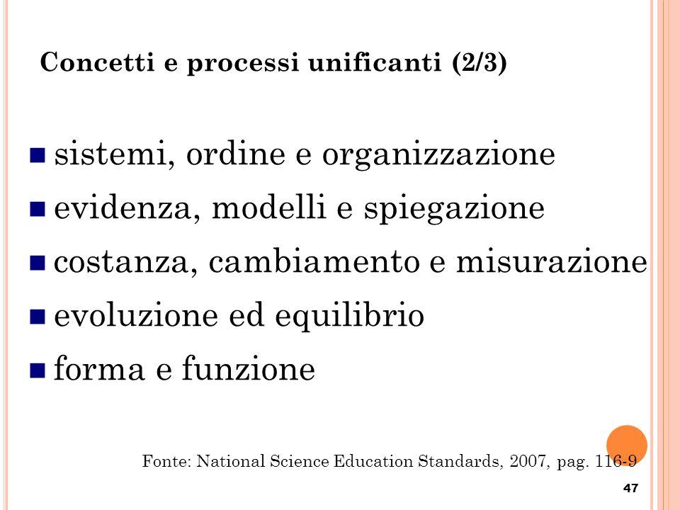Concetti e processi unificanti (2/3) 47 sistemi, ordine e organizzazione evidenza, modelli e spiegazione costanza, cambiamento e misurazione evoluzion