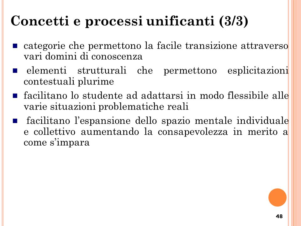 Concetti e processi unificanti (3/3) 48 categorie che permettono la facile transizione attraverso vari domini di conoscenza elementi strutturali che p
