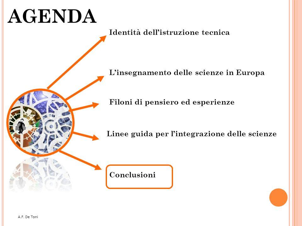 A.F. De Toni 52 AGENDA Filoni di pensiero ed esperienze Linee guida per lintegrazione delle scienze Conclusioni Linsegnamento delle scienze in Europa