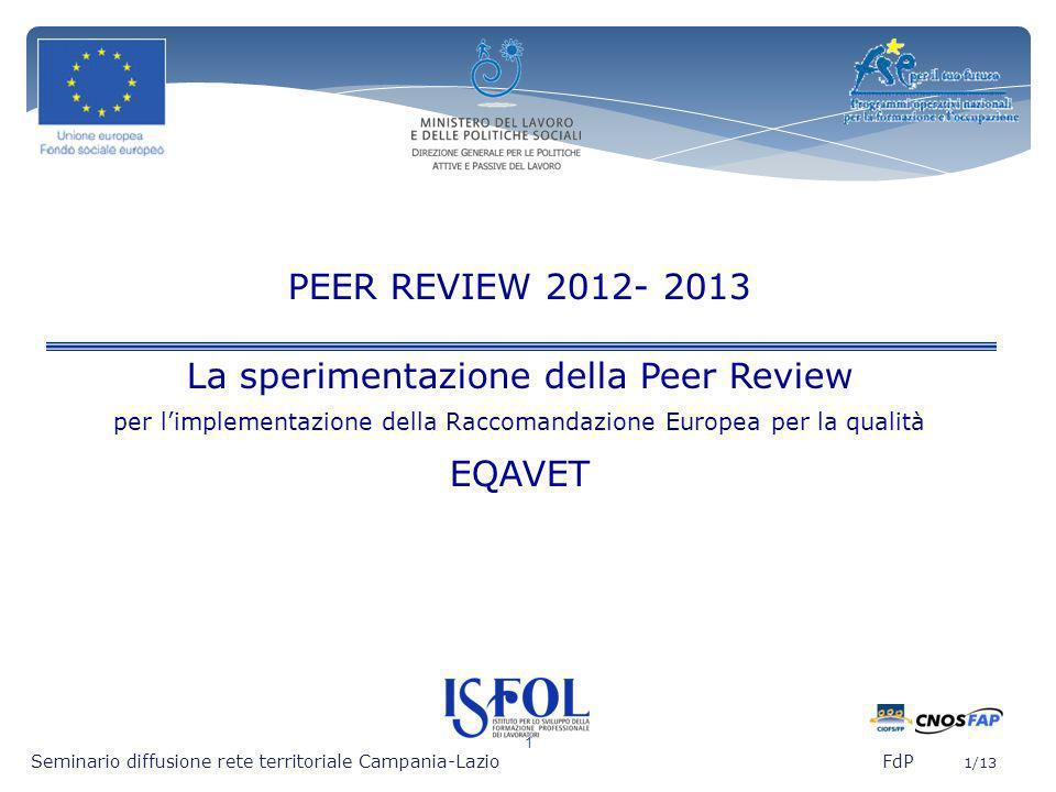 1 Seminario diffusione rete territoriale Campania-Lazio FdP 1/13 PEER REVIEW 2012- 2013 La sperimentazione della Peer Review per limplementazione dell