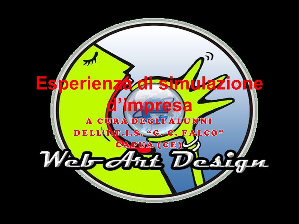 La Web Art Design è orgogliosa di presentare il lavoro svolto … Lesperienza di simulazione aziendale, ha consentito a noi alunni nei primi due anni di apprendere a scuola, in un contesto operativo e organizzativo il più vicino possibile a quello aziendale, la possibilità di analizzare e comprendere i processi gestionali ed organizzativi di unimpresa web designer.