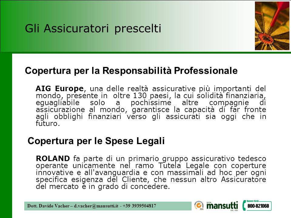 Dott. Davide Vacher – d.vacher@mansutti.it - +39 3939504817 Gli Assicuratori prescelti Copertura per la Responsabilità Professionale AIG Europe, una d