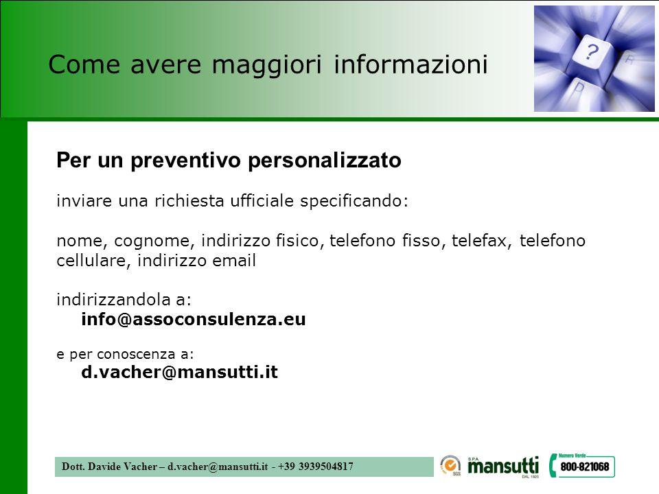 Dott. Davide Vacher – d.vacher@mansutti.it - +39 3939504817 Come avere maggiori informazioni Per un preventivo personalizzato inviare una richiesta uf