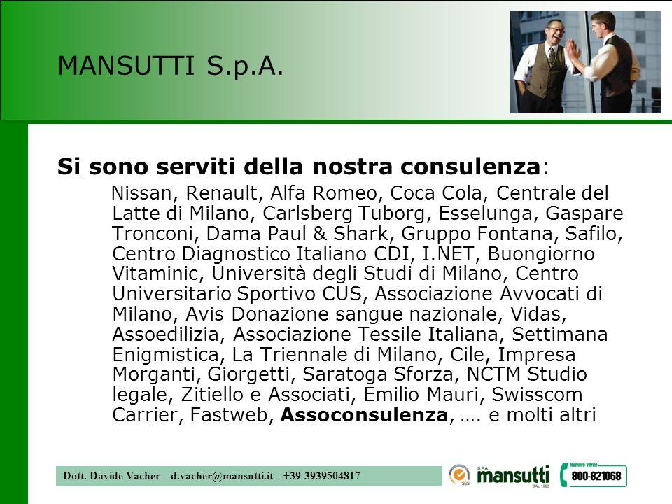 Dott. Davide Vacher – d.vacher@mansutti.it - +39 3939504817 MANSUTTI S.p.A. Si sono serviti della nostra consulenza: Nissan, Renault, Alfa Romeo, Coca
