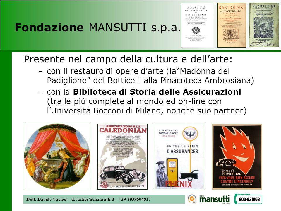 Dott. Davide Vacher – d.vacher@mansutti.it - +39 3939504817 Fondazione MANSUTTI s.p.a. Presente nel campo della cultura e dellarte: –con il restauro d