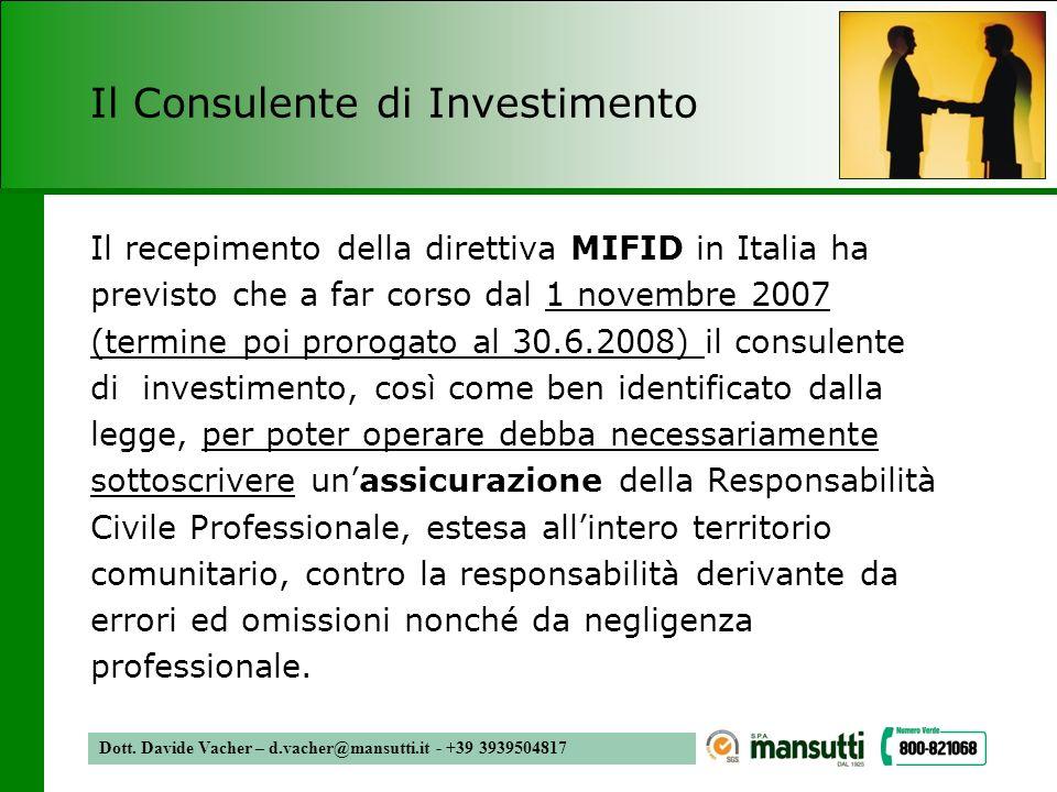 Dott. Davide Vacher – d.vacher@mansutti.it - +39 3939504817 Il Consulente di Investimento Il recepimento della direttiva MIFID in Italia ha previsto c