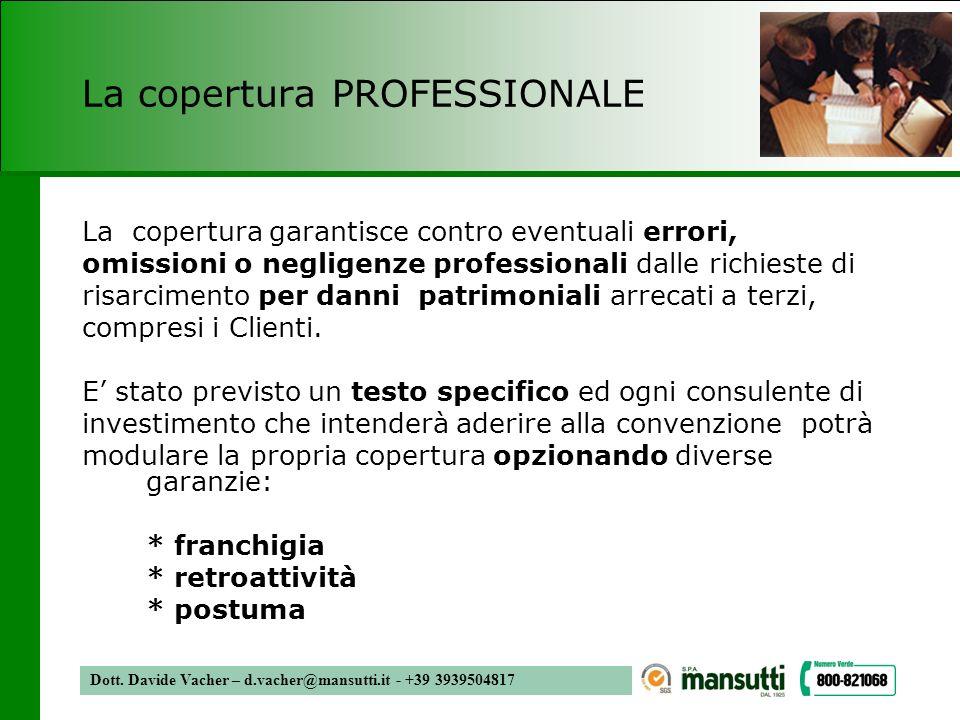 Dott. Davide Vacher – d.vacher@mansutti.it - +39 3939504817 La copertura PROFESSIONALE La copertura garantisce contro eventuali errori, omissioni o ne