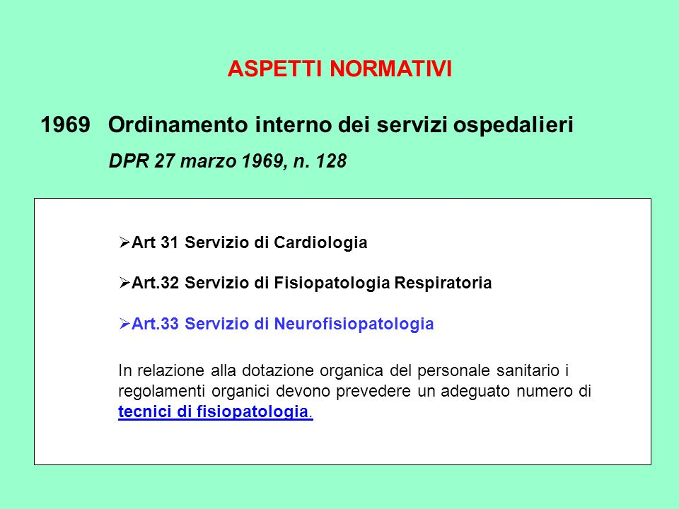 ASPETTI NORMATIVI 1969Ordinamento interno dei servizi ospedalieri DPR 27 marzo 1969, n. 128 Art 31 Servizio di Cardiologia Art.32 Servizio di Fisiopat