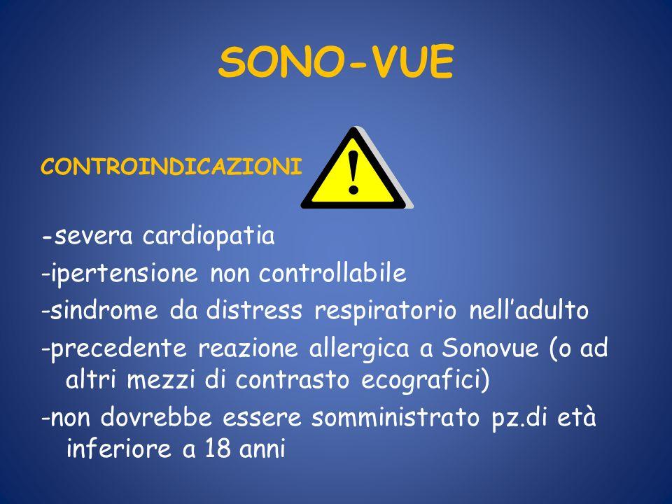 SONO-VUE CONTROINDICAZIONI - severa cardiopatia -ipertensione non controllabile -sindrome da distress respiratorio nelladulto -precedente reazione all