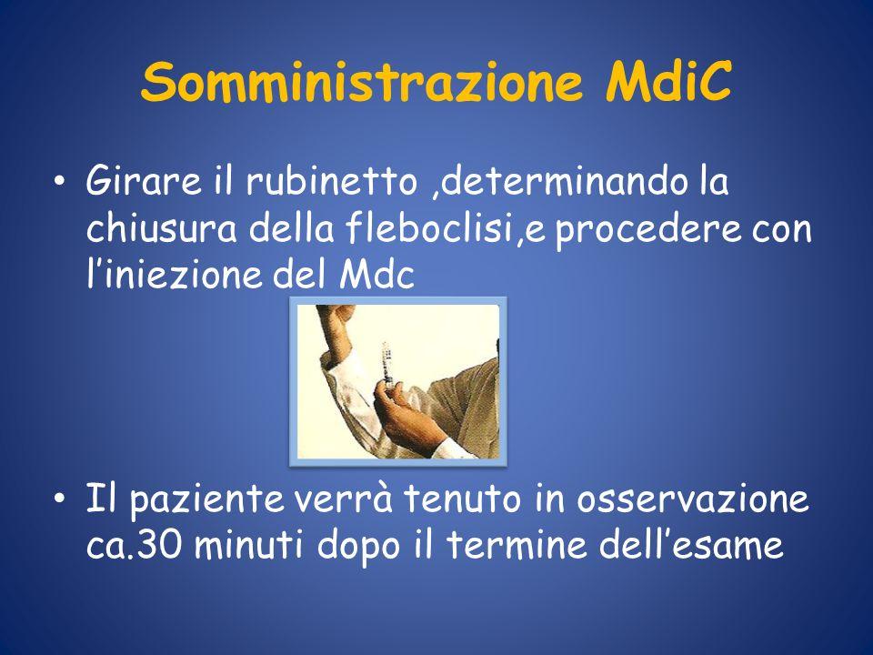 Somministrazione MdiC Girare il rubinetto,determinando la chiusura della fleboclisi,e procedere con liniezione del Mdc Il paziente verrà tenuto in oss