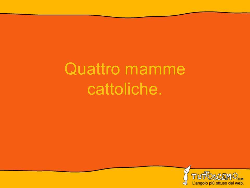 Quattro mamme cattoliche.
