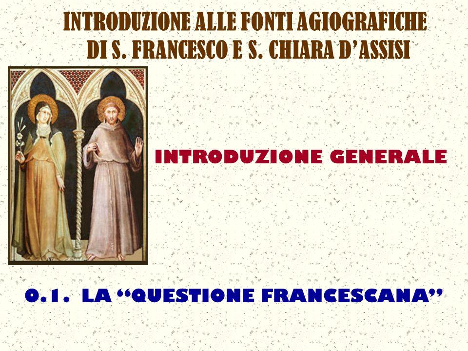 INTRODUZIONE GENERALE INTRODUZIONE ALLE FONTI AGIOGRAFICHE DI S. FRANCESCO E S. CHIARA DASSISI 0.1. LA QUESTIONE FRANCESCANA