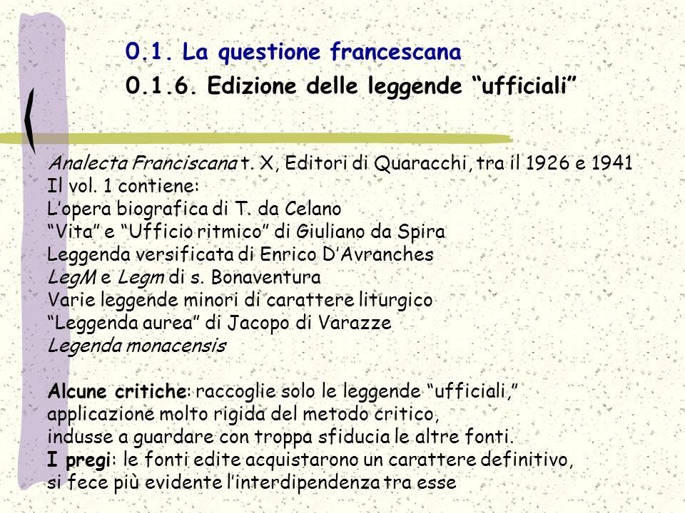 0.1. La questione francescana 0.1.6. Edizione delle leggende ufficiali Analecta Franciscana t. X, Editori di Quaracchi, tra il 1926 e 1941 Il vol. 1 c