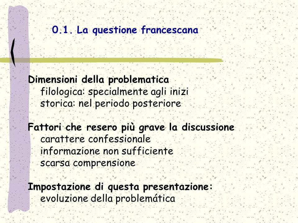 0.1. La questione francescana Dimensioni della problematica filologica: specialmente agli inizi storica: nel periodo posteriore Fattori che resero più