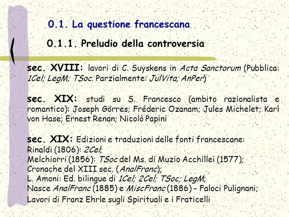 0.1. La questione francescana sec. XVIII: lavori di C. Suyskens in Acta Sanctorum (Pubblica: 1Cel; LegM; TSoc. Parzialmente: JulVita; AnPer) sec. XIX: