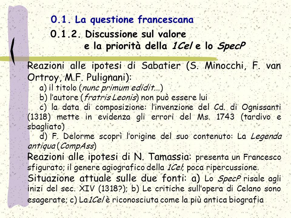 0.1. La questione francescana Reazioni alle ipotesi di Sabatier (S. Minocchi, F. van Ortroy, M.F. Pulignani): a) il titolo (nunc primum edidit...) b)